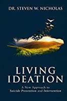 Living Ideation: A New Approach to Suicide Prevention and Intervention
