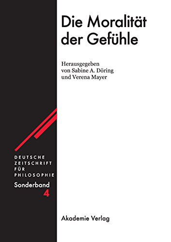 Die Moralität der Gefühle (Deutsche Zeitschrift für Philosophie / Sonderbände 4)
