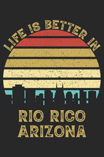 Life Is Better In Rio Rico Arizona: 6x9 Lined Notebook, Journal, or Diary Gift - 120 Pages