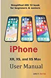 iPhone XR, XS, and XS Max User Manual: Simplified iOS 12 book for beginners & seniors