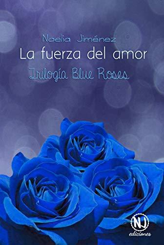 La fuerza del amor (Trilogía Blue Roses)