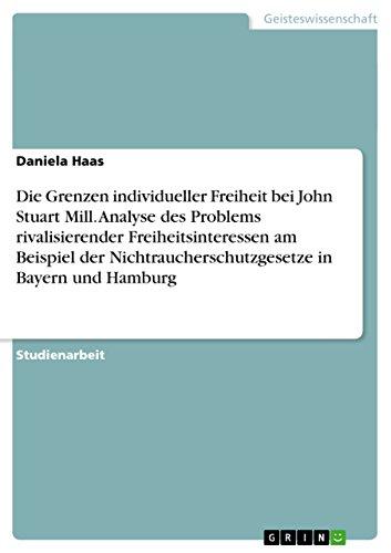 Die Grenzen individueller Freiheit bei John Stuart Mill. Analyse des Problems rivalisierender Freiheitsinteressen am Beispiel der  Nichtraucherschutzgesetze in Bayern und Hamburg