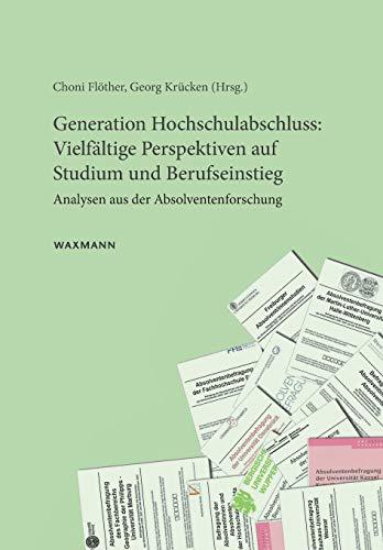 Generation Hochschulabschluss: Vielfältige Perspektiven auf Studium und Berufseinstieg: Analysen aus der Absolventenforschung
