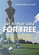Get To Play Golf For Free: An Exhaustive Guide On The Most Capable Technique To Play Golf For Nothing And Get Paid As Well