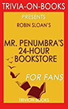 Trivia: Mr. Penumbra's 24-Hour Bookstore: A Novel By Robin Sloan (Trivia-On-Books)