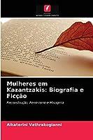 Mulheres em Kazantzakis: Biografia e Ficção