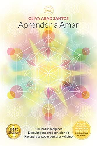 APRENDER A AMAR: Elimina tus bloqueos, descubre que eres consciencia, recupera tu poder personal y divino.