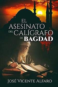 El asesinato del calígrafo de Bagdad de [José Vicente Alfaro]