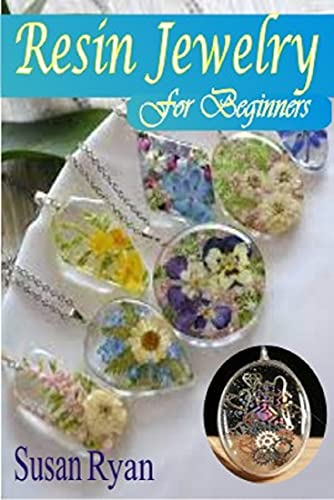 RESIN JEWELRY FOR BEGINNERS: The Complete Beginners Guide For Making Resin Jewelry, Color Resin For Jewelry And To Use Epoxy Resin (English Edition)