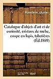 Catalogue d'Objets d'Art et de Curiosite, Cristaux de Roche, Coupe en Lapis, Tabatieres - et Bonbonn: et bonbonnières, bijoux
