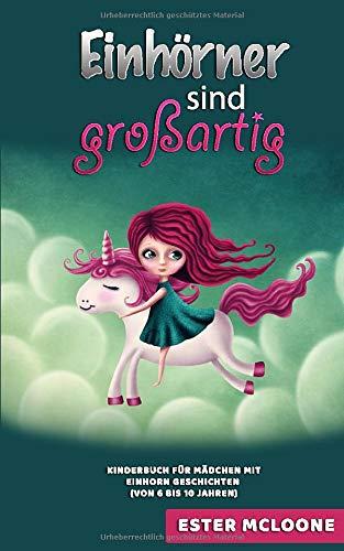 Einhörner sind großartig: Kinderbuch für Mädchen mit Einhorn Geschichten (von 5 bis 10 Jahren)
