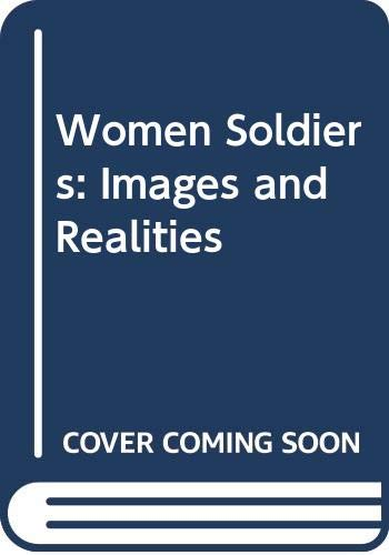 Women Soldiers: Images and Realities