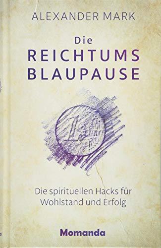 Die Reichtumsblaupause: Die spirituellen Hacks für Wohlstand und Erfolg