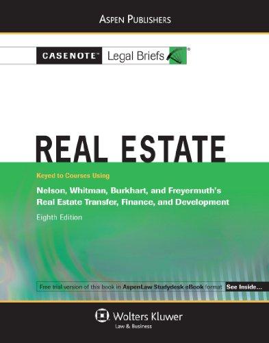 Real Estate: Nelson Whitman Burkhart & Freyermuth 8e (Casenote Legal Briefs)