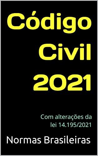 Código Civil 2021: Com alterações da lei 14.195/2021