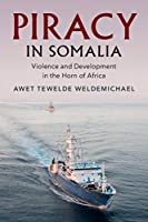 Piracy in Somalia: Violence and Development in the Horn of Africa