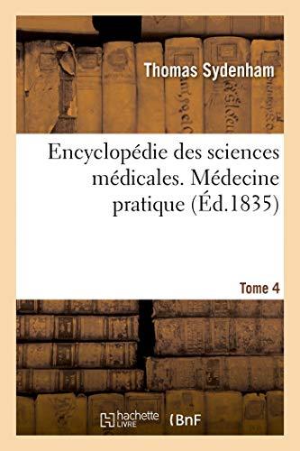 Encyclopédie des sciences médicales. Tome 4. Médecine pratique