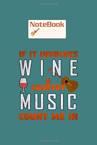 Notebook: if it involves wine and country music count me in - GuitarTabsd 100 pages 6x9 inches