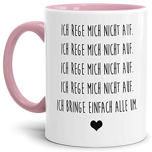 Tasse mit Spruch Ich rege Mich Nicht auf - Ich bringe euch einfach alle um Lustig/Arbeit/Büro/Witzig/Geschenkidee für Kollegen/Innen & Henkel Rosa