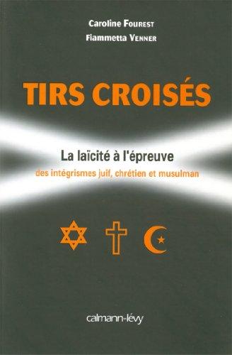 Tirs Croises La Laicite A Lepreuve Des Integrismes Juif Chretien Et Musulman Documents Actualites Societe
