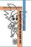 Un mundo para colorear en Dragon ball Z: GOKU PARA COLOREAR (Spanish Edition)
