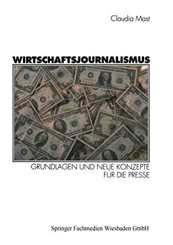 Wirtschaftsjournalismus: Grundlagen und neue Konzepte für die Presse