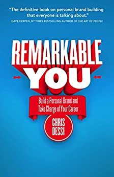 Remarkable You: Build a Personal Brand and Take Charge of Your Career by [Chris Dessi]
