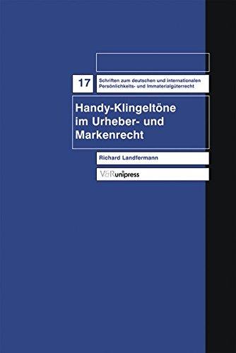 Handy-Klingeltöne im Urheber- und Markenrecht (Schriften zum deutschen und internationalen Persönlichkeits- und Immaterialgüterrecht, Band 17)