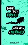 Drink Like a Pirate Dive Like a Mermaid   Dive Log Book: Fun Scuba Diving Log Book For Women   100 Dives   Funny Gift For Female Divers (Sassy dive log books)