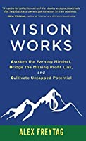 Vision Works: Awaken the Earning Mindset, Bridge the Missing Profit Link, and Cultivate Untapped Potential