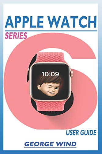 APPLE WATCH SERIES 6 USER GUIDE: A STEP BY STEP INSTRUCTION MANUAL FOR BEGINNERS AND SENIORS TO SETUP AND MASTER THE APPLE WATCH SERIES AND WATCHOS 7 WITH EASY TIPS AND TRICKS FOR THE NEW IWATCH