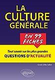 La culture générale en 99 fiches. Tout comprendre sur les plus grandes questions contemporaines.