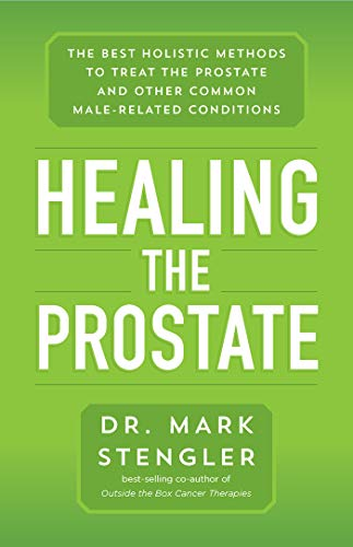 Healing the Prostate: The Best Holistic Methods to Treat the Prostate and Other Common Male-Related Conditions