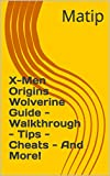 X-Men Origins Wolverine Guide - Walkthrough - Tips - Cheats - And More! (English Edition)