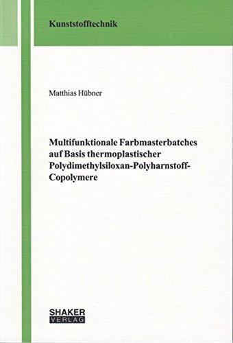 Multifunktionale Farbmasterbatches auf Basis thermoplastischer Polydimethylsiloxan-Polyharnstoff-Copolymere (Berichte aus der Kunststofftechnik)