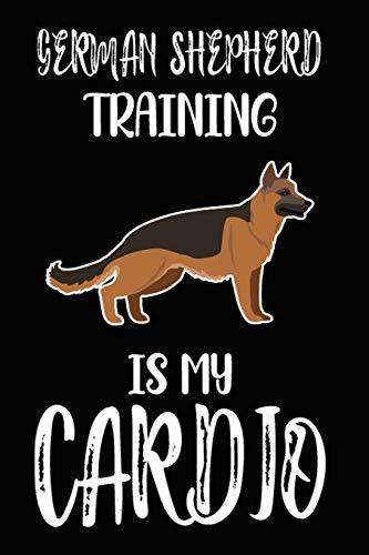 German Shepherd Training Is My Cardio: German Shepherd Training Log Book gifts. Best Dog Trainer Log Book gifts For Dog Lovers who loves German ... Trainer Log Book Gifts is the perfect gifts.