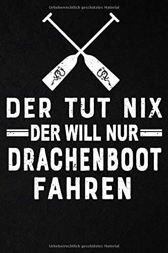 Der tut nix der will nur Drachenboot fahren: Drachenboot Notizbuch I 6x9 (ca. A5) I 120 Seiten, kariert I Drachenboot Notizheft, Schreibheft, Trainingstagebuch