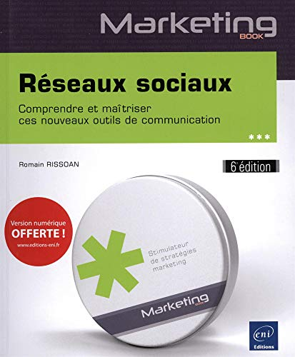 Réseaux sociaux - Comprendre et maîtriser ces nouveaux outils de communication (6e édition)