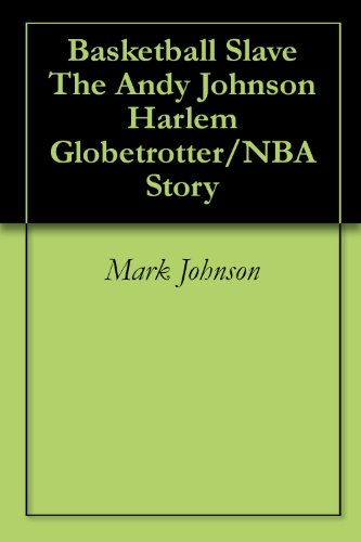 Basketball Slave The Andy Johnson Harlem Globetrotter/NBA Story (English Edition)