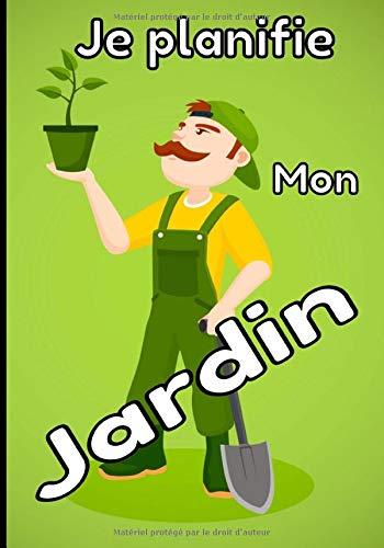 Je planifie mon jardin: Le carnet de bord idéal pour gérer votre jardin (plantes d'intérieurs et d'extérieurs, potager, fleurs...)