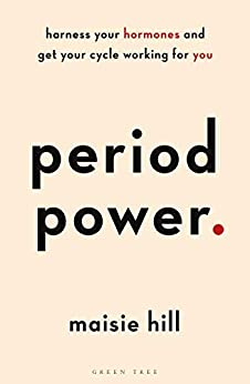 Period Power: Harness Your Hormones and Get Your Cycle Working For You by [Maisie Hill]