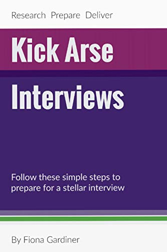 Kick Arse Interviews: Deliver a great interview using these simple steps