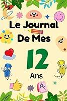 Le Journal de Mes 12 ans: livre enfant pour écrire et dessiner ses secrets, émotions, gratitudes, le journal de mes 13 ans, journal intime, ... simple et original pour les garçons et les filles de 13 ans, Joli Cadeau pour 13 ans