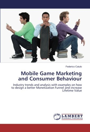 Compare Textbook Prices for Mobile Game Marketing and Consumer Behaviour: Industry trends and analysis with examples on how to design a better Monetization Funnel and increase Lifetime Value  ISBN 9783659907135 by Caiulo, Federico
