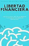 libertad financiera: las 25 claves que te ayudaran a alcanzar tu libertad financiera