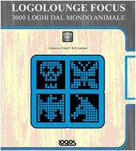Logolounge focus. 3000 loghi dal mondo animale