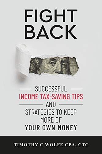 Fight Back: Successful Income Tax-saving Tips and Strategies to Keep More of Your Own Money