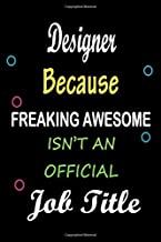 Designer Because Freaking Awesome isn't an Official job Title: Lined Notebook / Diary / Thanksgiving & Birthday Gift for Designer