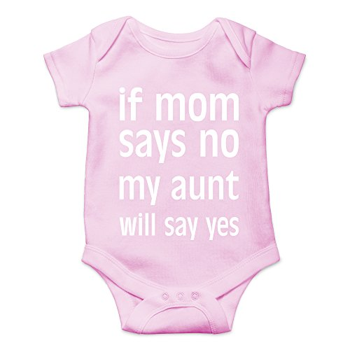 Crazy Bros Tee's If Mom Says No, My Aunt Will Say Yes Funny Novelty Body para bebé de una Pieza - Rosa - 12 Meses