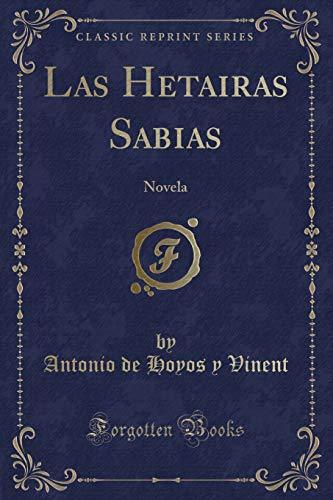 Las Hetairas Sabias: Novela (Classic Reprint) (Spanish Edition)